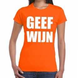 Geef wijn tekst t shirt oranje dames