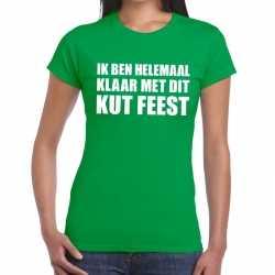 Ik ben helemaal klaar dit kutfeest dames t shirt groen